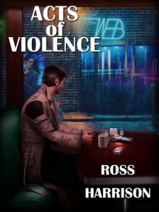 Acts of Violence by Ross Harrison