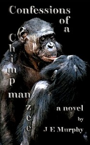 Confessions of a Chimpmanzee by J. E. Murphy