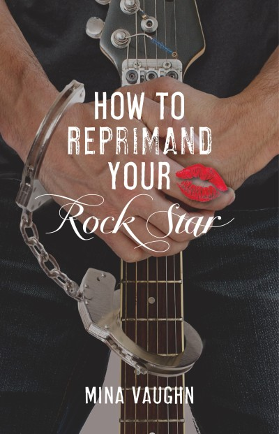 How To Reprimand Your Rock Star by Mina Vaughn