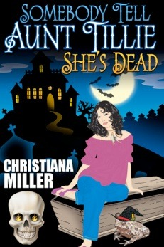 Somebody Tell Aunt Tillie She's Dead by Christina Miller